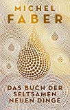 Faber, Michel - Das Buch der seltsamen neuen Dinge bestellen