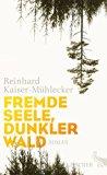 Kaiser-Mühlecker, Reinhard - Fremde Seele, dunkler Wald bestellen