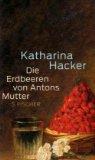Hacker, Katharina - Die Erdbeeren von Antons Mutter bestellen