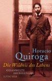 Quiroga, Horacio - Die Wildnis des Lebens bestellen