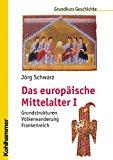 Schwarz, Jörg - Das europäische Mittelalter I. Grundstrukturen - Völkerwanderung - Frankenreich bestellen