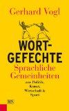 Vogl, Gerhard - Wortgefechte. Sprachliche Gemeinheiten aus Politik, Kunst, Wirtschaft und Sport bestellen