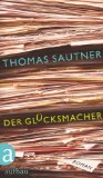 Sautner, Thomas - Der Glücksmacher bestellen