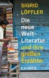 Löffler, Sigrid - Die neue Weltliteratur und ihre großen Erzähler bestellen