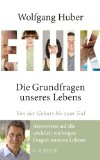 Huber, Wolfgang - Ethik. Die Grundfragen des Lebens bestellen