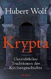 Wolf, Hubert - Krypta. Unterdrückte Traditionen der Kirchengeschichte bestellen
