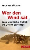 Lüders, Michael - Wer den Wind sät. Was westliche Politik im Orient anrichtet bestellen
