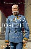 Vocelka, Michaela - Franz Joseph I.: Kaiser von Österreich und König von Ungarn bestellen