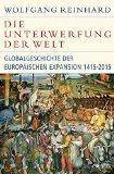 Reinhard, Wolfgang - Die Unterwerfung der Welt. Globalgeschichte der europäischen Expansion 1415-2015 bestellen