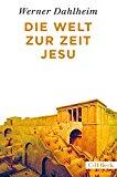 Dahlheim, Werner - Die Welt zur Zeit Jesu bestellen