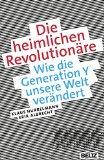 Hurrelmann, Klaus - Die heimlichen Revolutionäre. Wie die Generation Y unsere Welt verändert bestellen