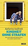 Saalfrank, Katharina - Kindheit ohne Strafen. Neue wertschätzende Wege für Eltern, die es anders machen wollen bestellen
