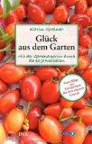 Greiner, Karin - Glück aus dem Garten. Mit der Gartenexpertin durch die 10 Jahreszeiten bestellen