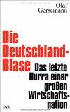 Gersemann, Olaf - Die Deutschland-Blase. Das letzte Hurra einer großen Wirtschaftsnation bestellen