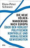 Schwarz, Hans-Peter - Die neue Völkerwanderung nach Europa bestellen