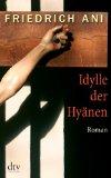 Ani, Friedrich - Idylle der Hyänen bestellen