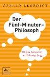 Benedict, Gerald - Der Fünf-Minuten-Philosoph. 80 gute Antworten auf 80 ewige Fragen bestellen