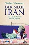 Wiedemann, Charlotte - Der neue Iran bestellen