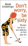 Schönberger, Margit - Don´t worry, be sixty bestellen