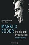 Deininger, Roman - Markus Söder. Politik und Provokation. Die Biographie bestellen