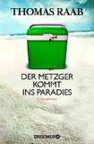 Raab, Thomas - Der Metzger kommt ins Paradies bestellen