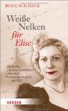 Schäfer, Beate - Weiße Nelken für Elise. Die Liebe meiner Großeltern zwischen Wehrmachtsbordell und KZ bestellen