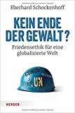 Schockenhoff, Eberhard - Kein Ende der Gewalt. Friedensethik für eine globalisierte Welt bestellen