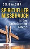 Wagner, Doris - Spiritueller Missbrauch in der katholischen Kirche bestellen