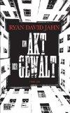 Jahn, Ryan David - Ein Akt der Gewalt bestellen