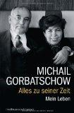 Gorbatschow, Michail  - Alles zu seiner Zeit. Mein Leben bestellen