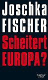 Fischer, Joschka - Scheitert Europa? bestellen
