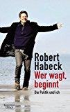 Habeck, Robert - Wer wagt, beginnt. Die Politik und ich bestellen