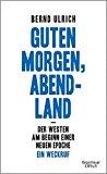 Ulrich, Bernd - Guten Morgen, Abendland. Der Westen am Beginn einer neuen Epoche. Ein Weckruf bestellen