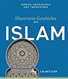 Tworuschka, Monika - Illustrierte Geschichte des Islam bestellen