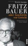 Steinke, Ronen - Fritz Bauer oder Auschwitz vor Gericht bestellen