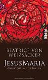 von Weizsäcker, Beatrice - JesusMaria. Christentum für Frauen bestellen