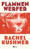 Kushner, Rachel - Flammenwerfer bestellen