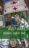 Haas, Wolf - Komm, süßer Tod bestellen