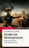 Dillinger, Johannes - Kinder im Hexenprozess. Magie und Kindheit in der Frühen Neuzeit bestellen