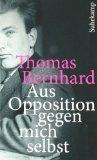 Bernhard, Thomas - Aus Opposition gegen mich selbst bestellen