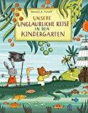 Kulot, Daniela - Unsere unglaubliche Reise in den Kindergarten bestellen