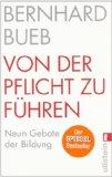 Bueb, Bernhard - Von der Pflicht zu führen, Neun Gebote der Bildung bestellen