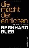 Bueb, Bernhard - Die Macht der Ehrlichen. Eine Provokation bestellen