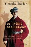 Snyder, Timothy - Der König der Ukraine: Die geheimen Leben des Wilhelm von Habsburg  bestellen