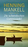 Mankell, Henning - Die schwedischen Gummistiefel bestellen
