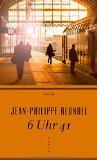 Blondel, Jean-Philippe - 6 Uhr 41 bestellen