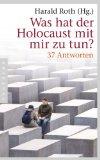 Roth, Harald - Was hat der Holocaust mit mir zu tun? 37 Antworten bestellen