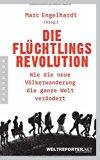Engelhardt, Marc - Die Flüchtlingsrevolution bestellen