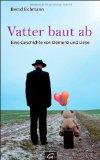 Eichmann, Bernd - Vatter baut ab. Eine Geschichte von Demenz und Liebe bestellen