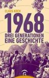 Koch, Claus - 1968. Drei Generationen und eine Geschichte bestellen